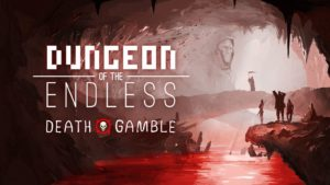 Death Gamble Dungeon Of The Endless_