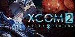 Xcom 2 : le pack Chasseurs d'extraterrestres pour bientôt !