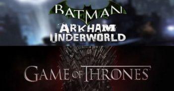 Nouveautés mobile : Batman Arkham et Games of Thrones