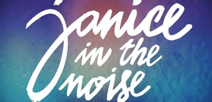 Janice In the Noise, On veut plus de bruit !