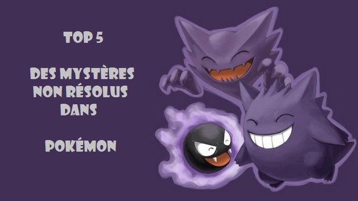 Top 5 des mystères non résolus dans Pokémon !
