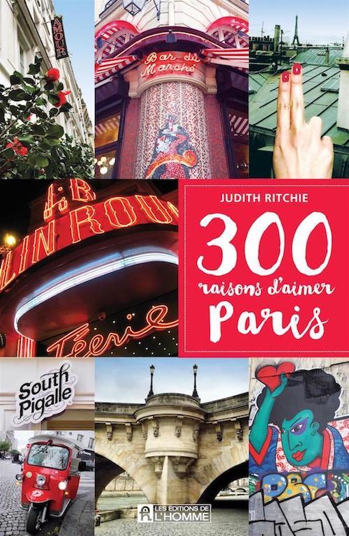 300 raisons d'aimer Paris... ou pas.