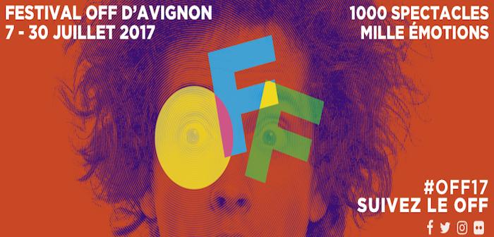 """Festival d'Avignon 2017 pourquoi le Off est-il si """"in"""""""