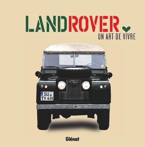 [Critique Livre] Land Rover, un art de vivre un beau livre par et pour les passionnés