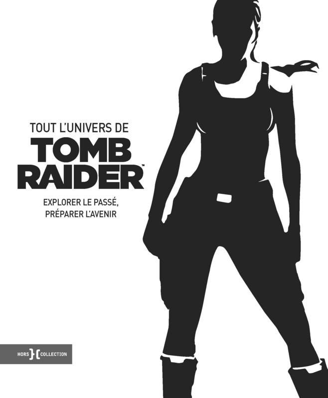 [Critique Livre] Tout l'univers de Tomb Raider explorer le passé, préparer l'avenir