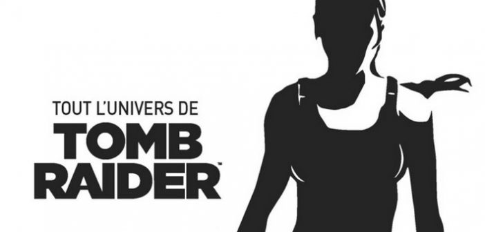 [Critique Livre] Tout l'univers de Tomb Raider : explorer le passé, préparer l'avenir