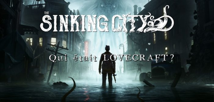 The Sinking City CHRISTOPHE THILL et SERGEY OGANESYAN comparent l'univers de Lovecraft
