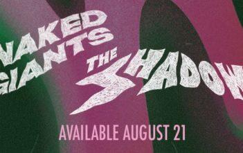 The Shadow: le nouvel album de Naked Giants prévu en août
