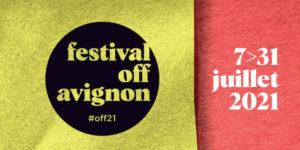 Avignon 2021 : notre sélection pour cette nouvelle édition du Festival OFF